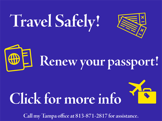 Travel Safely! Renew your passport! Click for more info. Call my Tampa office at 813 871 2817 for assistance.